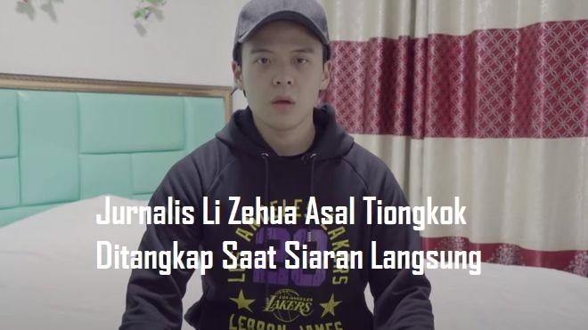 Jurnalis Li Zehua Asal Tiongkok Ditangkap Saat Siaran Langsung