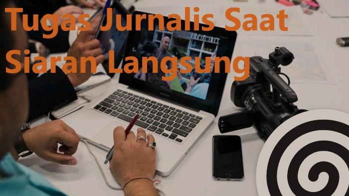Tugas Jurnalis Saat Siaran Langsung