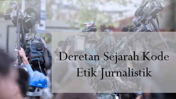 Sejarah Kode Etik Jurnalistik Yang Menjadi Pedoman Para Jurnalis