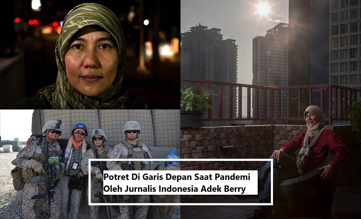 Potret Di Garis Depan Saat Pandemi Oleh Jurnalis Indonesia Adek Berry
