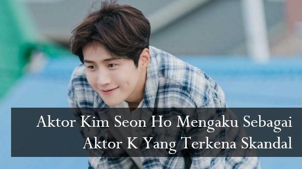 Aktor Kim Seon Ho Mengaku Sebagai Aktor K Yang Terkena Skandal